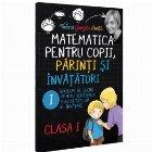 Matematica pentru copii, parinti si invatatori - Clasa I, caietul 1. Auxiliar de lucru pentru depasirea dificultatilor de invatare