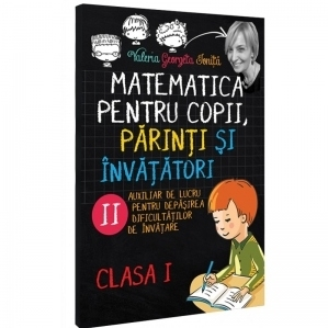 Matematica pentru copii, parinti si invatatori - Clasa I, caietul 2. Auxiliar de lucru pentru depasirea dificultatilor de invatare
