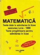 Matematica - Teste date la admiterea in licee sesiunea iunie 1999. Teste pregatitoare pentru admiterea in licee