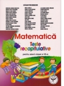 Matematica. Teste recapitulative pentru elevii clasei a VII-a
