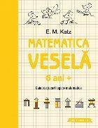 Matematica veselă. Caiet de jocuri logico-matematice (6 ani +)