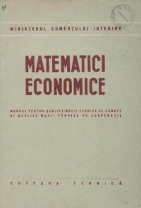 Matematici economice - Manual pentru scolile medii de comert si scolile medii tehnice de cooperatie
