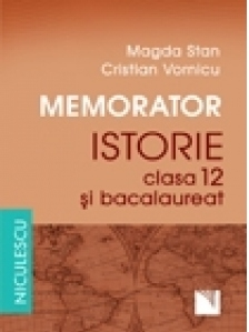 Memorator. Istorie pentru clasa a XII-a si bacalaureat