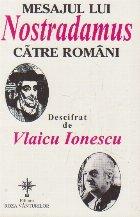 Mesajul lui Nostradamus catre romani - descifrat de Vlaicu Ionescu