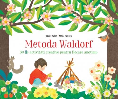 Metoda Waldorf. 30 de activităţi creative pentru fiecare anotimp