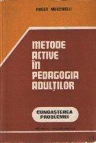 Metode active in pedagogia adultilor - Cunoasterea problemei. Aplicatii practice (Pentru pedagogi, instructori si responsabili)