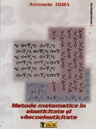 Metode matematice in elasticitate si vascoelasticitate