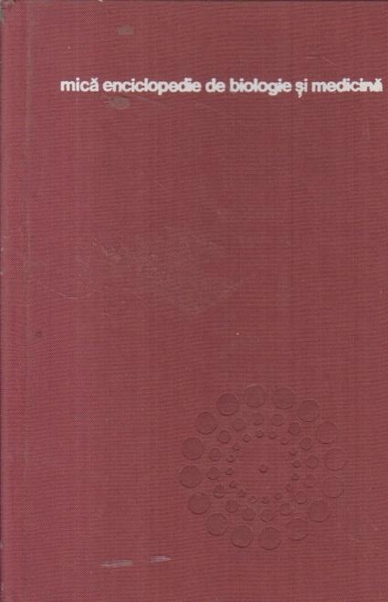 Mica enciclopedie de biologie si medicina - Concepte. Conceptii. Controverse