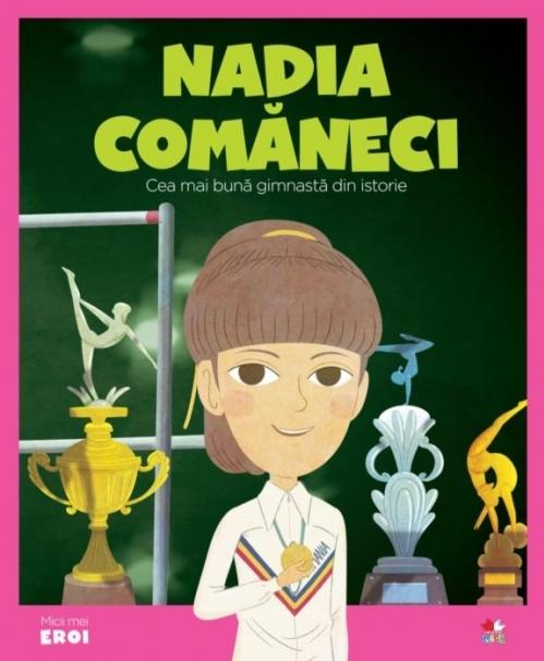 MICII EROI. Nadia Comăneci