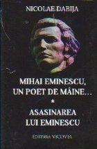Mihai Eminescu, un poet de maine. Asasinarea lui Eminescu