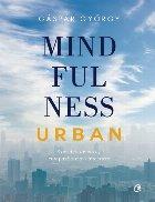 Mindfulness urban. Exercitii de curaj, compasiune si conectare