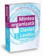Mintea organizata - Cum sa gandesti corect in era supraincarcarii informatiei