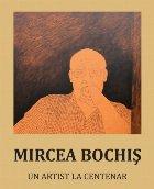 Mircea Bochiș, un artist la Centenar