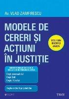 Modele de cereri şi acţiuni în justiţie. Ediţia a doua revăzută şi adăugită