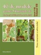 40 de modele pentru Olimpiada de Limba si literatura romana. Clasele V-VIII volumul VIII