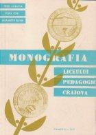 Monografia Liceului Pedagogic Craiova (1870