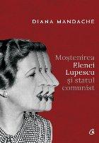 Moștenirea Elenei Lupescu și statul comunist