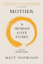 Mother: A Human Love Story
