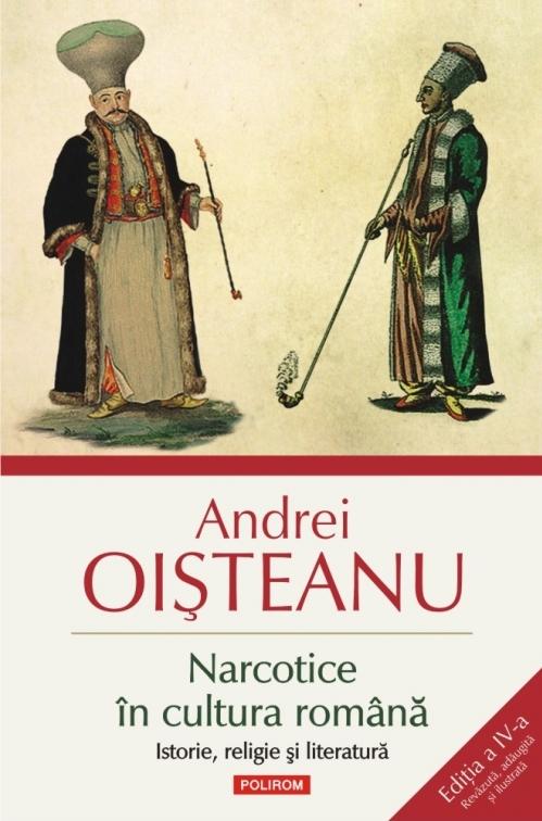 Narcotice în cultura română. Istorie, religie şi literatură (ediția a IV-a)