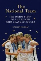 National Team, The:The Inside Story of the Women Who Changed