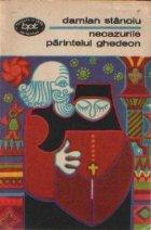 Necazurile parintelui Ghedeon - Nuvele si romane, Volumul I