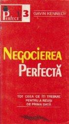 Negocierea perfecta - Tot ceea ce iti trebuie pentru a reusi de prima data