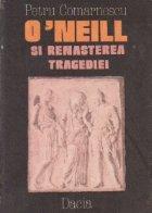 O'Neill si renasterea tragediei