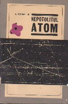 Nepotolitul Atom - Din istoria unor experiente cruciale