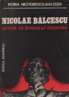 Nicolae Balcescu - Urme in bronzul istoriei