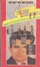 Nicolae Ceausescu - Adevaruri si minciuni despre un rege comunist