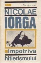 Nicolae Iorga impotriva hitlerismului