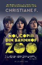 Noi, copiii din Bahnhof Zoo.Transcriere după înregistrări audio de Kai Hermann şi Horst Rieck