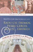 Nopti controversate cu Radu cel Frumos., Petru Cercel si alti... favoriti