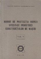 Norme de protectia muncii specifice industriei constructiilor de masini, Volumul V (Unitati tehnologice de prelucrare la rece)