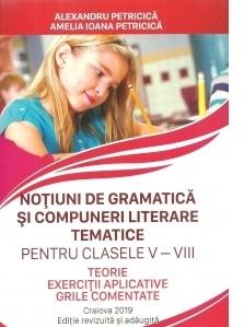Notiuni de gramatica si compuneri literare tematice pentru clasele V-VIII. Teorie, exercitii aplicative, grile comentate