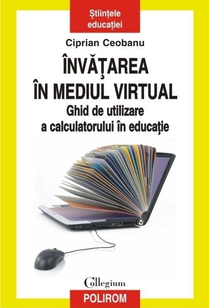 Învățarea în mediul virtual. Ghid de utilizare a calculatorului în educație