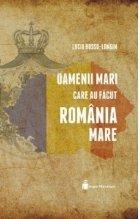 Oamenii mari care facut Romania