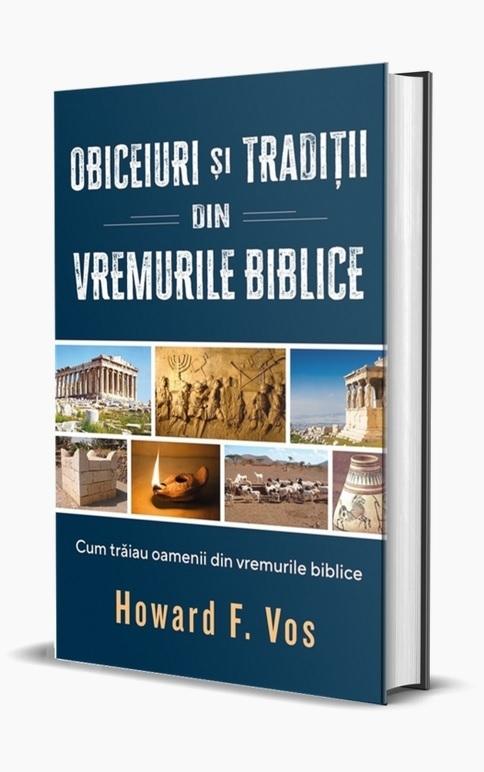 Obiceiuri şi tradiţii din vremurile biblice : cum trăiau oamenii din vremurile biblice