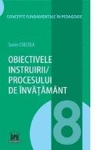 Obiectivele instruirii / procesului de invatamant. Volumul 8 din Concepte fundamentale in pedagogie