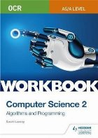 OCR AS/A-level Computer Science Workbook 2: Algorithms and P
