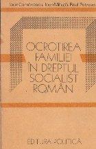 Ocrotirea familiei in dreptul socialist roman