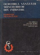Ocrotirea sanatatii muncitorilor din industrie. Indrumar metodologic