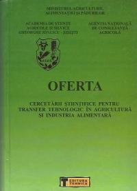 Oferta cercetarii stiintifice pentru transfer tehnologic in Agricultura si Industria Alimentara, Volumul al VI-lea - 2002