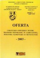 Oferta cercetarii stiintifice pentru transfer tehnologic in Agricultura si Industria Alimentara, Volumul al VII-lea - 20034