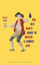 Old Man's Guide to Health and Longer Life
