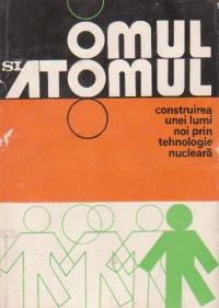 Omul si atomul. Construirea unei lumi noi prin tehnologie nucleara