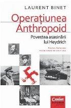 Operaţiunea Anthropoid Povestea asasinării lui