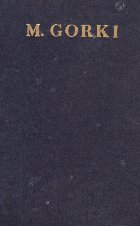 Opere, 5 - Povestiri, Nuvele, Schite, Poezii (M. Gorki)