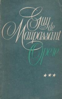 Opere, Volumul al III-lea - Nuvele, povestiri, calatorii, convingeri literare (Guy de Maupassant)