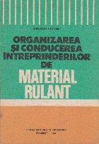 Organizarea si conducerea intreprinderilor de material rulant